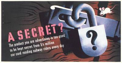 A Secret? The Product You are Advertising is too Good to be Kept Secret from 5 1/4 Million Car Card Reading Subway Riders Every Day. No.9 (Originaltitel)