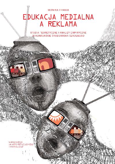 Edukacja medialna a reklama : studia teoretyczne i analizy empiryczne w kontekście środowiska szkolnego
