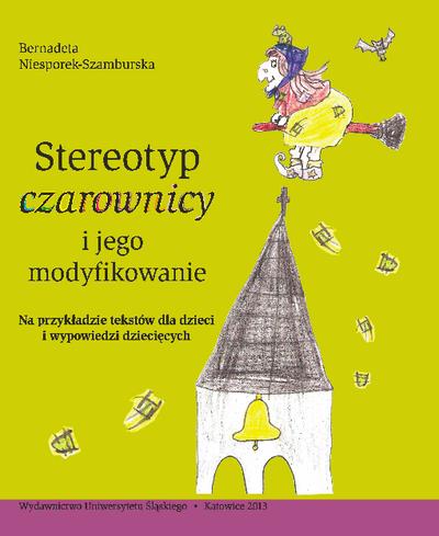 Stereotyp czarownicy i jego modyfikowanie : na przykładzie tekstów dla dzieci i wypowiedzi dziecięcych