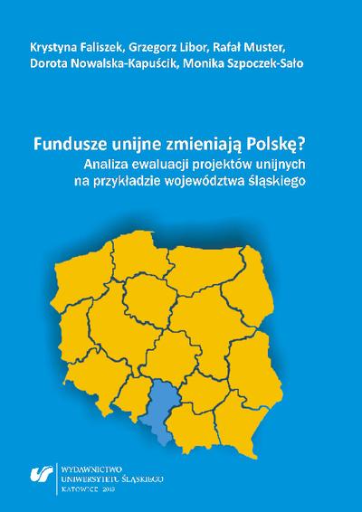 Fundusze unijne zmieniają Polskę? : analiza ewaluacji projektów unijnych na przykładzie województwa śląskiego