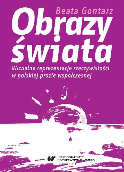 Obrazy świata : wizualne reprezentacje rzeczywistości w polskiej prozie współczesnej