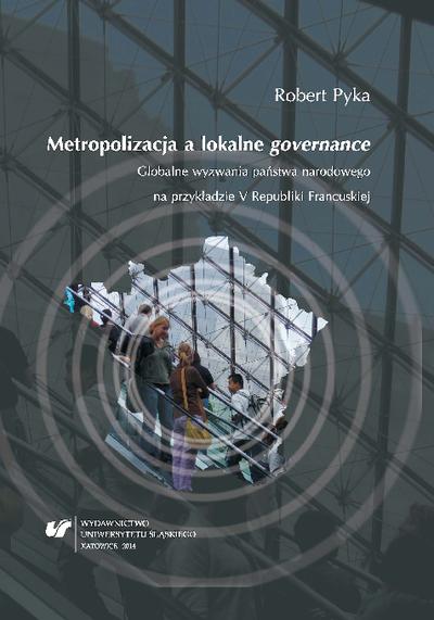 Metropolizacja a lokalne governance : globalne wyzwania państwa narodowego na przykładzie V Republiki Francuskiej