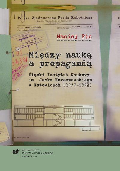 Między nauką a propagandą : Śląski Instytut Naukowy im. Jacka Koraszewskiego w Katowicach (1957-1992)