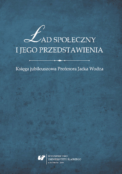 Ład społeczny i jego przedstawienia : księga jubileuszowa Profesora Jacka Wodza