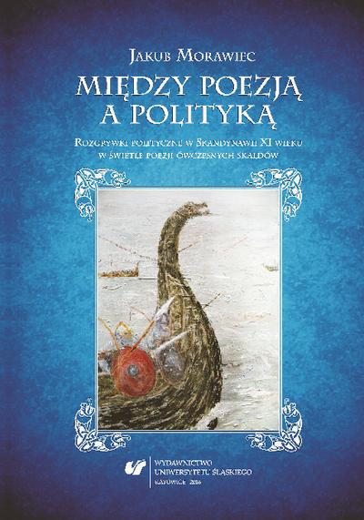 Między poezją a polityką : rozgrywki polityczne w Skandynawii XI wieku w świetle poezji ówczesnych skaldów
