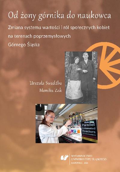 Od żony górnika do naukowca : zmiana systemu wartości i ról społecznych kobiet na terenach poprzemysłowych Górnego Śląska