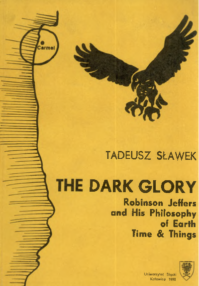 The Dark glory : Robinson Jeffers and his philosophy of Earth time & things