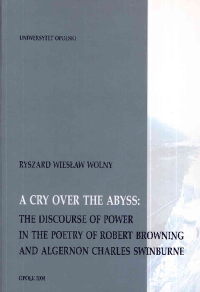 A cry over the abyss : the discourse of power in the poetry of Robert Browning and Algernon Charles Swinburne