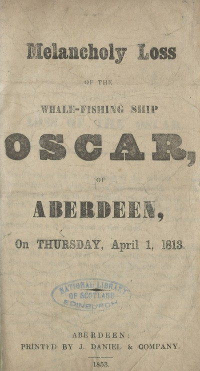 Melancholy loss of the whale-fishing ship Oscar, of Aberdeen, on Thursday, April 1, 1813