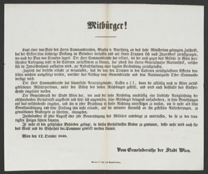 Mitbürger! Laut einer von Seite des Herrn Commandirenden, Grafen v. Auersperg, an das hohe Ministerium gelangten Zuschrift, hat der Erstere seine bisherige Stellung im Belvedere verlassen und mit seinen Truppen sich nach Inzersdorf zurückgezogen, wo auch der Ban von Croatien lagert : Wien den 12. October 1848