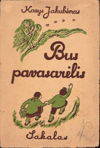 """Knygelė. Kazys Jakubėnas. """"Bus pavasarėlis : eilėraščiai mažiems"""""""