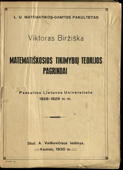 Matematiškosios tikimybių teorijos pagrindai / Viktoras Biržiška. - 1930