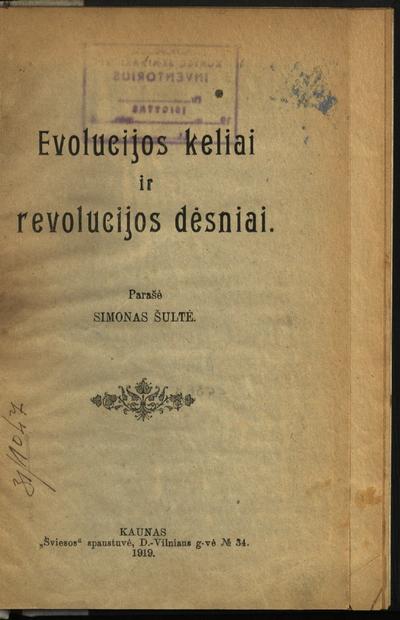 Evolucijos keliai ir revolucijos dėsniai / parašė Simonas Šultė. - 1919