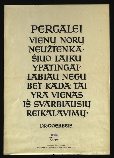 Gimtinės šūkiai. Pergalei vienų norų neužtenka. Šiuo laiku ypatingai labiau negu bet kada tai yra vienas iš svarbiausių reikalavimų / dr. Goebbels. - 1944