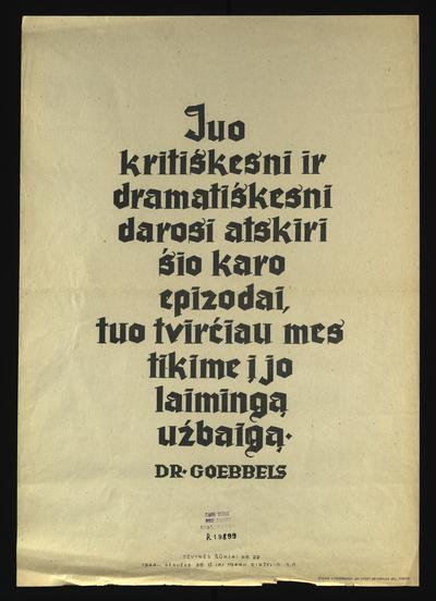 Gimtinės šūkiai. Juo kritiškesni ir dramatiškesni darosi atskiri šio karo epizodai, tuo tvirčiau mes tikime į jo laimingą užbaigą / dr. Goebbels. - 1944