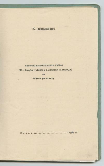 Prano Juozapavičiaus kraštotyros rankraščių rinkinys. Darbai apie Kauną. Istorinis - revoliucinis Kaunas / Pr. Juozapavičius. - 1945