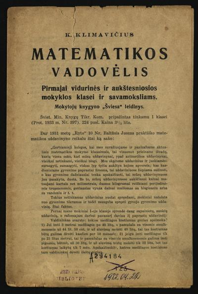 K. Klimavičius. Matematikos vadovėlis pirmajai vidurinės ir aukštesniosios mokyklos klasei ir savamoksliams / [A. Jakučionis]. - 1933
