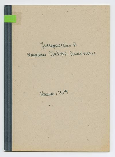 Prano Juozapavičiaus kraštotyros rankraščių rinkinys. Biografijos. Marcelinas Šikšnys-Šiaulėniškis / Pranas Juozapavičius. - 1959