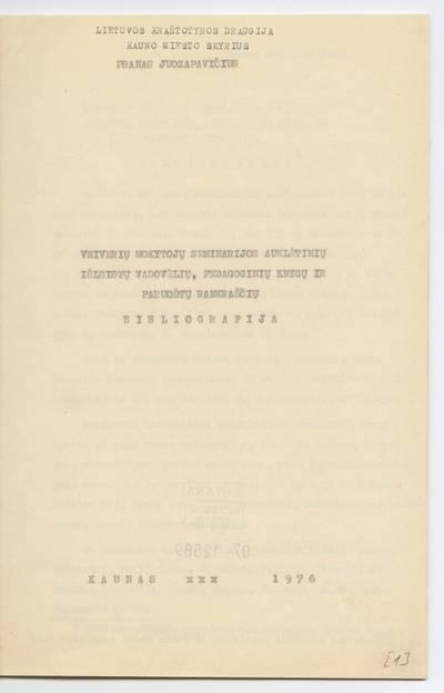 Prano Juozapavičiaus kraštotyros rankraščių rinkinys. Bibliografijos rodyklės. Veiverių mokytojų seminarijos auklėtinių išleistų vadovėlių, pedagoginių knygų ir paruoštų rankraščių bibliografija / Pranas Juozapavičius. - 1976