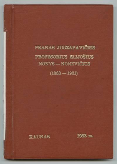 Prano Juozapavičiaus kraštotyros rankraščių rinkinys. Žymūs kauniečiai. Profesorius Elijošius Nonys-Nonevičius (1863-1931) / Pranas Juozapavičius. - 1983.VII.1