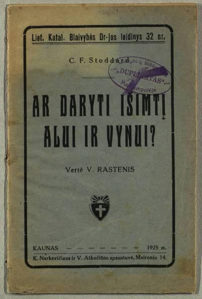 Lietuvių katalikų blaivybės draugijos leidinys. Ar daryti išimtį alui ir vynui? / C. F. Stoddard. - 1925