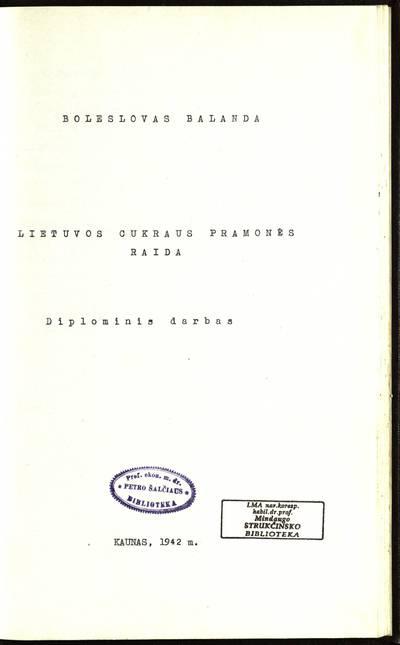 Petro Šalčiaus rankraščių fondas. Kooperatinės, mokslinės ir visuomeninės veiklos dokumentai. Lietuvos cukraus pramonės raida / Boleslovas Balanda. - 1942