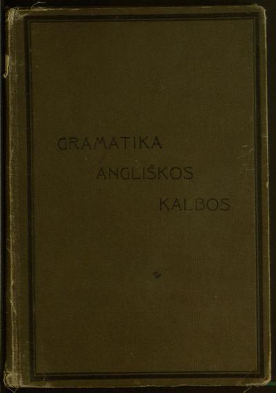 Gramatika angliškos kalbos / pagal Ahn'ą ir Reussner'ą sutaisė P.M. - 1904. - 174 p.