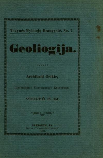 Geoliogija / parašė Archibald Geikie, profesorius Universiteto Edinburge. - 1901. - 144 p. -  (Tévynés mylétojų draugysté)