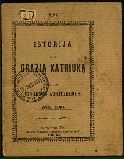 Istorija apie grażią Katriuką ir jos visokius atsitikimus / [iš lenkų kalbos vertė Augustinas Zeicas]. - Antra laida. - 1901. - 32 p.
