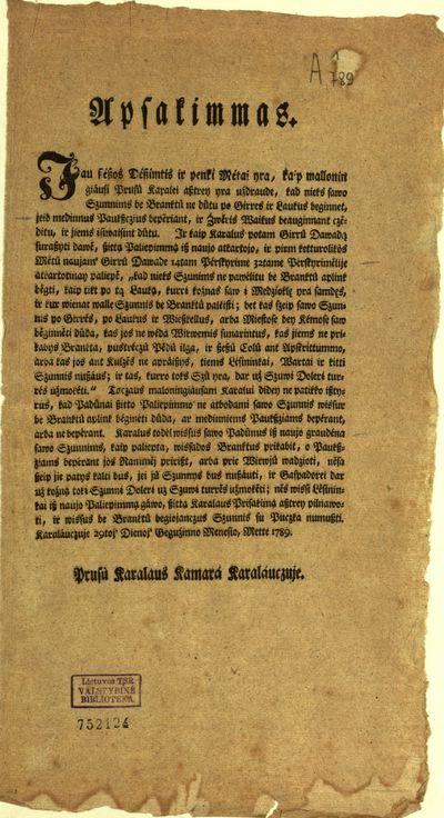 Apsakimmas. [Inc.:] Jau szészos dészimtis ir penki métai yra, kaip malloningiáusi Prusû karalei asztrey yra uźdraude, kad nieks sawo szunnims be branktû ne důtu po girres ir laukus beginnet … / [Prusù karalaus kamará Karaláuczuje]. - po 1789 V 29]. - [1] lap.