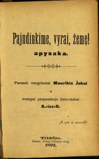 Pajudinkime, vyrai, žemę! / paraszė vengriszkai Maurikis Jokai, o trumpai perpasakojo lietuviszkai A.-isz-B. - 1892. - 103 p.