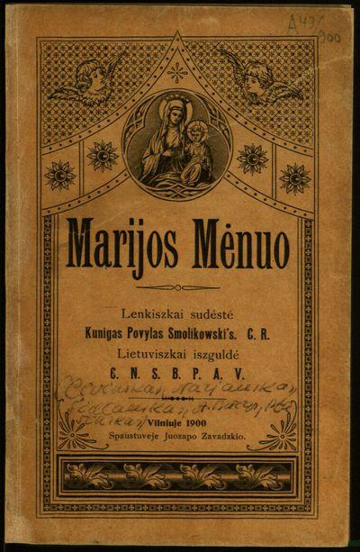 Marijos mėnuo / lenkiszkai sudėstė kunigas Povylas Smolikovskis C.R. - 1900. - 152 p.