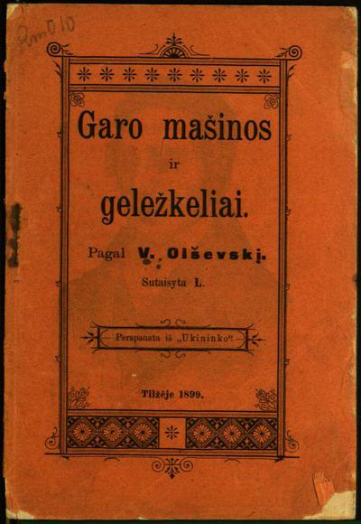 Garo mašinos ir geležkeliai / pagal V. Olševskį [Mieczysław'ą Brzezińskį]. - 1899. - 48 p., [1] žml. lap.