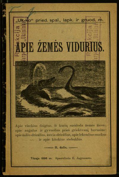 Apie Žemės vidurius. D. 2 : Apie visokius daigtus, iš kurių susideda Žemės žievė ; apie augalus ir gyvuolius prieš griektvanį buvusius: apie žalče-driežlius, žuvia-driežlius, apie lekenčius smakus ir apie kitokius stebuklus. - 1896. - 29 p.