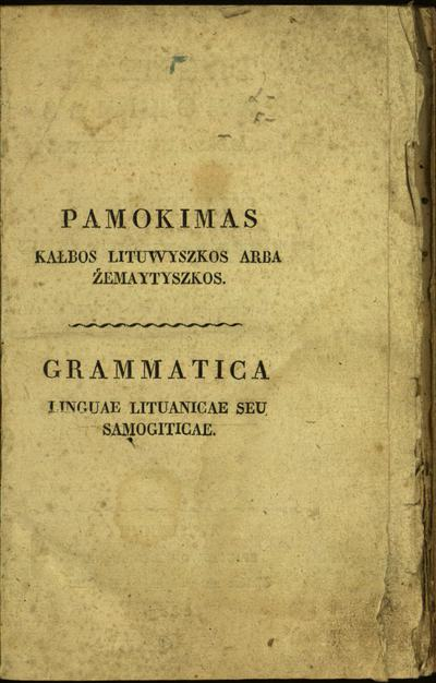 Grammatica brevis linguae Lituanicae seu Samogiticae / a quodam pio Societatis Jesu sacerdote conscripta et typis mandata Vilnae a. MDCCXXXVII nunc reperta et iterum in lucem edita. - 1829. - [4], VII, [1], 57, [1] p.