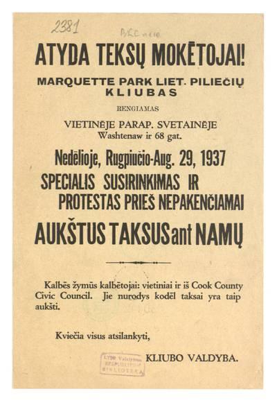 Atyda teksų mokėtojai! Marguette Park Liet. piliečių kliubas rengiamas vietinėje parap. svetainėje ... nedėlioje, rugpiučio - Aug. 29, 1937 specialus susirinkimas ir protestas prieš aukštus taksus ant namų. - 1937