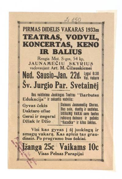 Pirmas didelis vakaras 1933 m. Teatras, vodvil, koncertas, keno ir balius. Rengia Mot. s-gos 54 kp. jaunamečiu skyrius vadovaujant art. M. Čižauskienei, ned. sausio - Jan. 22 d. Šv. Jurgio par. svetainėj. - 1933