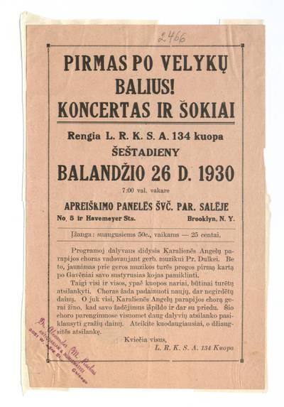 Pirmas po Velykų balius! Koncertas ir šokiai. Rengia L. R. K. S. A. 134 kuopa šeštadieny balandžio 26 d. 1930 Apreiškimo panelės švč. par. salėje, Brooklyn, N.Y. - 1930