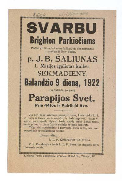 Svarbu Brighton parkiečiams. Plačiai girdėtas, bet mūsų kolionijoje dar neregėtas svečias iš New Yorko, p. J. B. Šaliunas L. misijos įgaliotas kalbės sekmadieny, balandžio 9 dieną, 1922 ... / L[ietuvos] L[aisvės] P[askolos] komiteto valdyba. - 1922