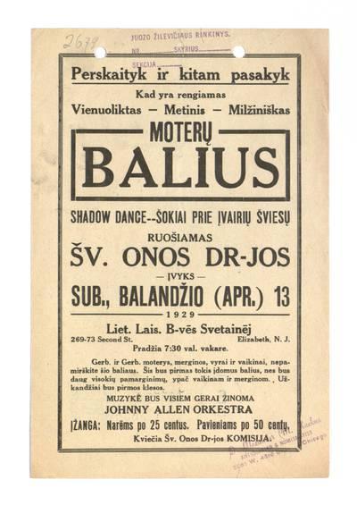 Perskaityk ir kitam pasakyk kad yra rengiamas vienuoliktas-metinis-milžiniškas moterų balius ... ruošiamas Šv. Onos dr-jos įvyks sub., balandžio (Apr.) 13 1929 Liet. lais. b-vės svetainėj. - 1929