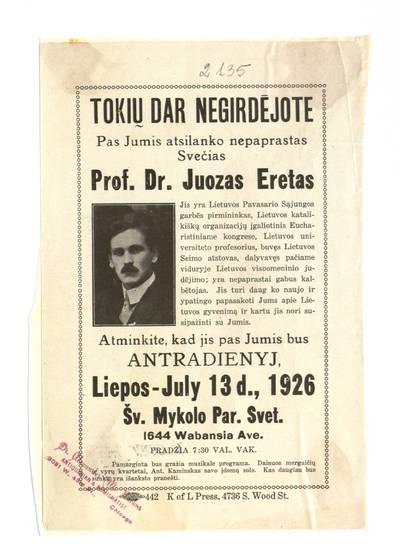 Tokių dar negirdėjote. Pas Jumis atsilanko nepaprastas svečias prof. dr. Juozas Eretas ... liepos - July 13 d., 1926 Šv. Mykolo par. svet. - 1926
