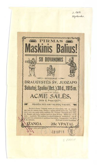 Pirmas maskinis balius! Su dovanomis. Rengiamas Draugystės šv. Juozapo subatoj, spalio (Oct.) 30 d., 1915 m. ant Acme salės. - 1915