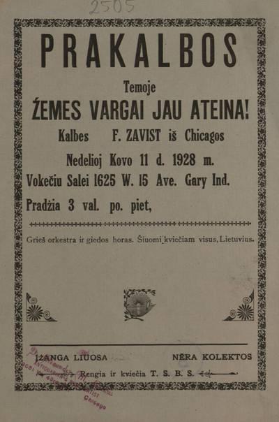 Prakalbos temoje Žemes vargai jau ateina! Kalbes F. Zavist iš Chicagos nedelioj kovo 11 d. 1928 m. Vokečiu salei ... Gary Ind. ... rengia ir kviečia T.S.B.S. - 1928