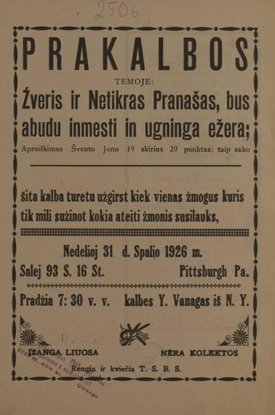 Prakalbos temoje: Žveris ir netikras pranašas, bus abudu inmesti in ugninga ežera ... Nedelioj 31 d. spalio 1926 m. ... kalbes Y. Vanagas iš N. Y. ... Rengia ir kviečia T.S.B.S. - 1926