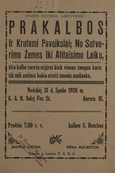 Prakalbos ir krutami paveikslai; no sutverimo žemes iki atitaisimo laiku, šita kalba turetu użgirst kiek vienas žmogus kuris tik mili sužinot kokia ateiti žmonis susilauks, Nedelioj 31 d. spalio 1926 m. ... Aurora, Ill.  kalbes S. Benckas. Rengia ir kviečia T.S.B.S. - 1926