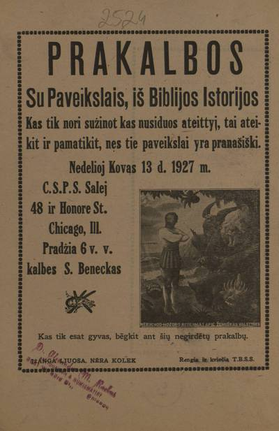 Prakalbos su paveikslais, iš Biblijos istorijos. Kas tik nori sužinot kas nusiduos ateittyj, tai ateikit ir pamatikit, nes tie paveikslai yra pranašiški. Nedelioj kovos 13 d. 1927 m. ... kalbes S. Beneckas ... rengia ir kviečia T.B.S.S. - 1927