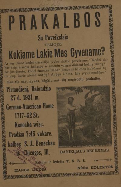 Prakalbos su paveikslais temoje: Kokiame lakie [i.e. laike] mes gyvename? ... Pirmadienį, balandžio 27 d. 1931 m. German-American Home ... Kenosha Wisc. ... kalbes S. J. Beneckas iš Chicagos, Ill. ... Rengia ir kviečia T.S.B.S. - 1931