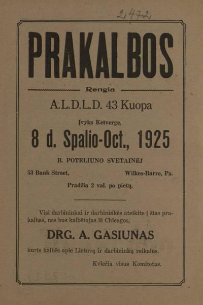 Prakalbos. Rengia A.L.D.L.D. 43 kuopa. Įvyks ketverge, 8 d. spalio - Oct., 1925 B. Poteliuno svetainej, Wilkes-Barre, Pa. ... bus kalbėtojas iš Chicagos drg. A. Gasiunas. - 1925