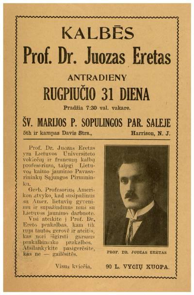 Kalbės prof. dr. Juozas Eretas antradieny rugpiučio 31 diena ... Šv. Marijos P. Sopulingos par. saleje ... Harrison, N. J. - 1926
