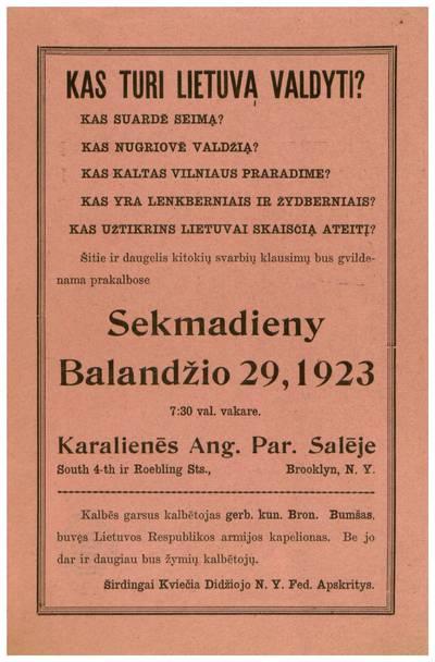 """Kas turi Lietuvą valdyti? ... Šie ir daugelis kitokių svarbių klausimų bus gvildenama prakalbose sekmadieny balandžio 29, 1923 ... Karalienės Ang. par. salėje ... Brooklyn, N.Y. ..."""". - 1923"""